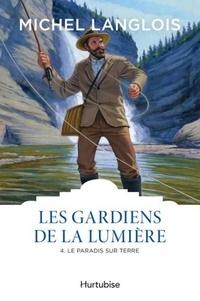 Michel Langlois - Les gardiens de la lumière Tome 4 : Le paradis sur terre.