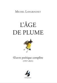 Michel Langrognet - L'Age de plume - Oeuvre poétique complète (1957-2021).