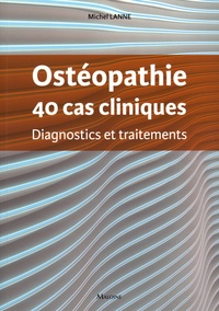 Michel Lanne - Ostéopathie, 40 cas cliniques - Diagnostics et traitements.