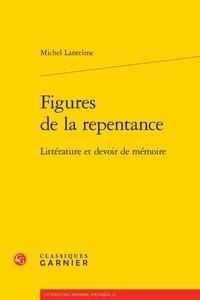 Michel Lantelme - Figures de la repentance - Littérature et devoir de mémoire.