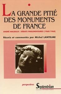 Michel Lantelme - La grande pitié des monuments de France - André Malraux, débats parlementaires (1960/1968).