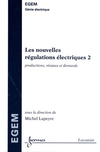 Michel Lapeyre - Les nouvelles régulations électriques - Tome 2, Productions, réseaux et demande.