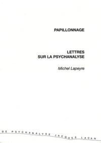 Michel Lapeyre - Papillonnage - Lettres sur la psychanalyse.