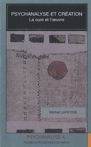 Michel Lapeyre - Psychanalyse et création - La cure et l'oeuvre.