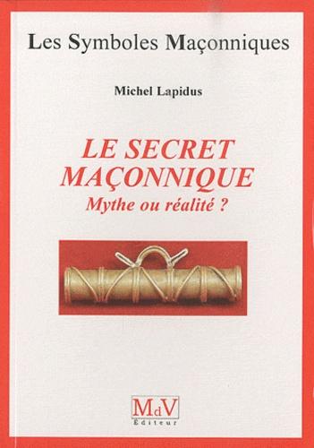 Le secret maçonnique. Mythe ou réalité ?