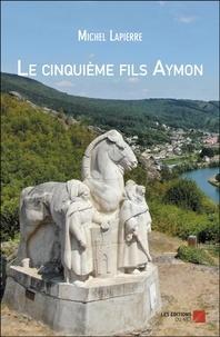 Michel Lapierre - Le cinquième fils Aymon.