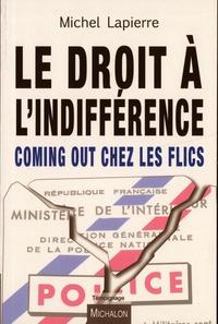 Michel Lapierre - Le droit à l'indifférence - Coming out chez les flics.
