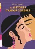 Michel Laporte - 12 histoires d'amour célèbres.