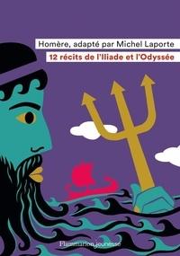 Michel Laporte et  Homère - 12 récits de l'Iliade et l'Odyssée.