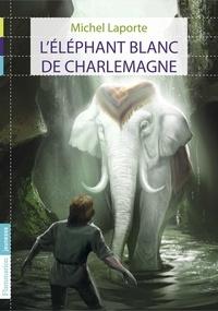 Michel Laporte - L'éléphant blanc de Charlemagne.