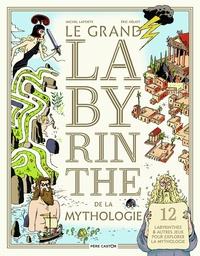 Michel Laporte et Eric Héliot - Le grand labyrinthe de la mythologie.