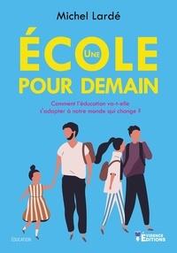 Michel Lardé - Une école pour demain.