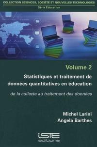 Michel Larini et Angela Barthes - Education - Volume 2, Statistiques et traitement de données quantitatives en éducation - De la collecte au traitement des données.