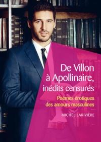 Michel Larivière - De Villon à Apollinaire, inédits censurés - Poèmes érotiques des amours masculines.