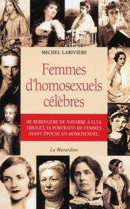 Femmes d'homosexuels célèbres - Michel Larivière |