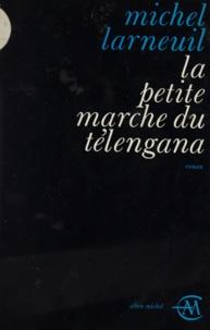 Michel Larneuil - La petite marche du Télengana.