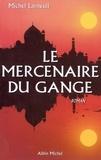 Michel Larneuil - Le Mercenaire du Gange.