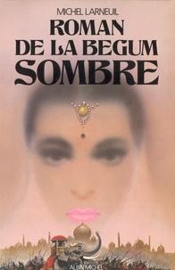 Michel Larneuil - Le Roman de la Bégum Sombre.