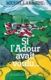 Michel Larneuil - Si l'Adour avait voulu.