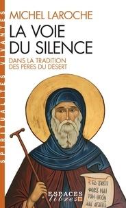 Michel Laroche - La voie du silence - Dans la tradition des Pères du désert.