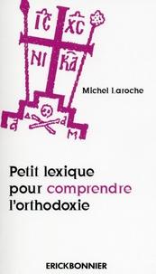 Michel Laroche - Petit lexique pour comprendre l'Orthodoxie.
