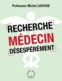 Michel Laroche - Recherche médecin désespérément.