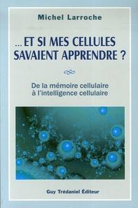 Michel Larroche - Et si mes cellules savaient apprendre ? - De la mémoire cellulaire à l'intelligence cellulaire.