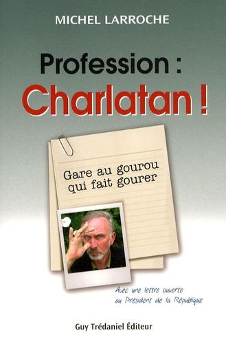 Michel Larroche - Profession : charlatan - Gare au gourou qui fait gourer !.