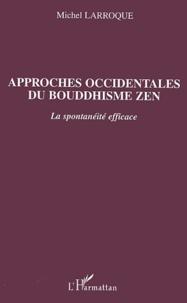 Michel Larroque - Approches occidentales du bouddhisme zen - La spontanéité efficace.