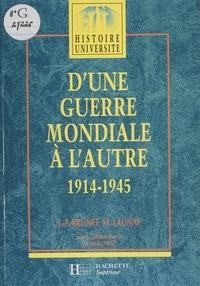 Michel Launay et Jean-Paul Brunet - D'une guerre mondiale à l'autre - 1914-1945.