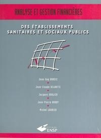 Michel Laurier et Jean-Claude Delnatte - Analyse et gestion financières des établissements sanitaires et sociaux publics.
