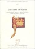 Michel Lauwers et  Collectif - Guerriers et moines - Conversion et sainteté aristocratiques dans l'Occident médiéval (IXe-XIIe siècle).