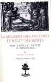 Michel Lauwers - La mémoire des ancêtres, le souci des morts - Morts, rites et société au Moyen Age (Diocèse de Liège, XIe-XIIIe siècles).
