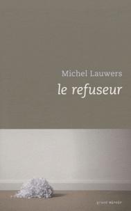 Michel Lauwers - Le refuseur.