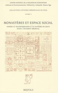 Michel Lauwers - Monastères et espace social - Genèse et transformation d'un système de lieux dans l'Occident médiéval.