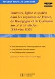 Michel Lauwers et Laurent Ripart - Pouvoirs, Eglise et société dans les royaumes de France, Germanie et Bourgogne aux Xe et XIe siècles (888-vers 1110).