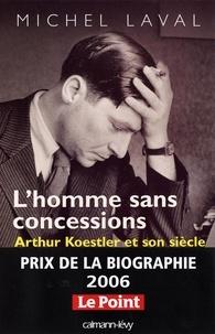 Michel Laval - L'Homme sans concessions - Arthur Koestler et son siècle.