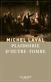 Michel Laval - Plaidoirie d'outre-tombe.