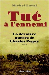 Michel Laval - Tué à l'ennemi - La dernière guerre de Charles Péguy.