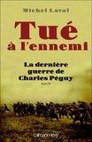 Michel Laval - Tué à l'ennemi - La Dernière guerre de Charles Peguy.