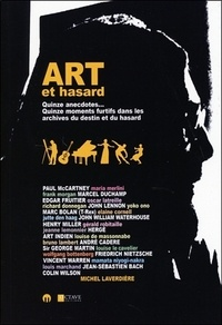 Michel Laverdière - Art et hasard - Quinze anecdotes... Quinze moments furtifs dans les archives du destin et du hasard.