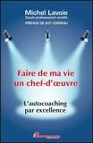Michel Lavoie - Faire de ma vie un chef d'oeuvre - L'autocoaching par excellence.