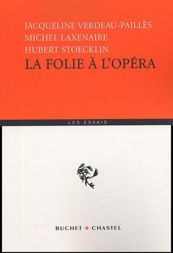 Michel Laxenaire et Jacqueline Verdeau-Paillès - La folie à l'opéra.