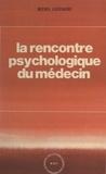 Michel Laxenaire et J.-C. Benoît - La rencontre psychologique du médecin.