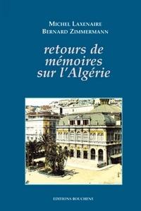 Michel Laxenaire et Bernard Zimmermann - Retours de mémoires sur l'Algérie.