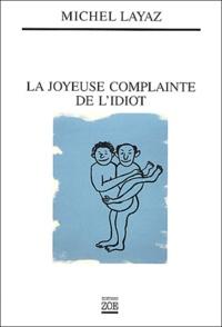 Michel Layaz - La joyeuse complainte de l'idiot.