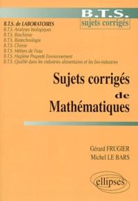 Michel Le Bars et Gérard Frugier - Sujets corrigés de mathématiques - BTS sujets corrigés, BTS de laboratoires, BTS analyses biologiques....