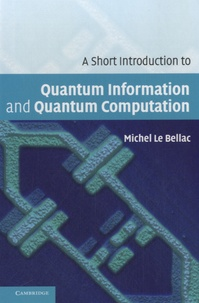 Michel Le Bellac - A Short Introduction to Quantum Information and Quantum Computation.