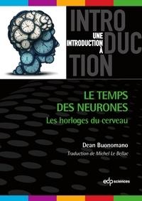 Michel Le Bellac et Dean Buonomano - Le temps des neurones - Les horloges du cerveau.