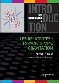 Michel Le Bellac - Les relativités : espace, temps, gravitation.